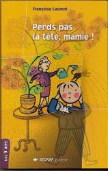 Perds pas la tête, mamie ! -  Editions SEDRAP – Roman pour enfants - m