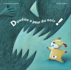 Doudou a peur du noir ! Françoise Laurent